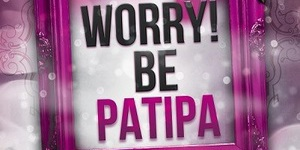 Don't Worry be PATIPA